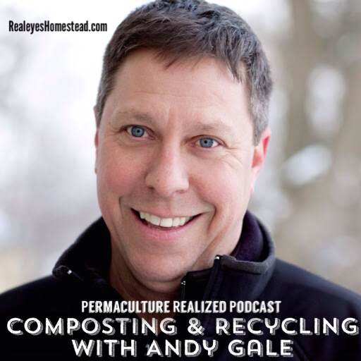 Permaculture Realized Podcast Episode 5, Commercial Scale Composting and Recycling with Andy Gale