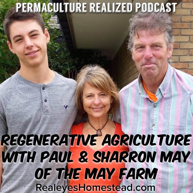 Permaculture Realized Podcast Episode 11, Regenerative Agriculture with Paul and Sharron May of The May Farm