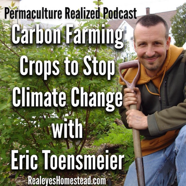 Permaculture Realized Podcast Episode 17, Carbon Farming – Crops to Stop Climate Change with Eric Toensmeier