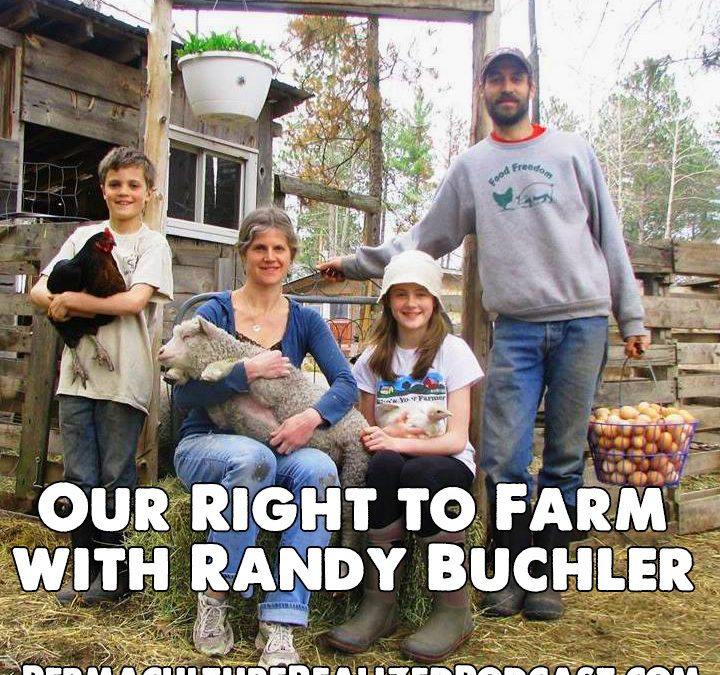 Permaculture Realized Podcast Episode 36, Our Right to Farm with Randy Buchler